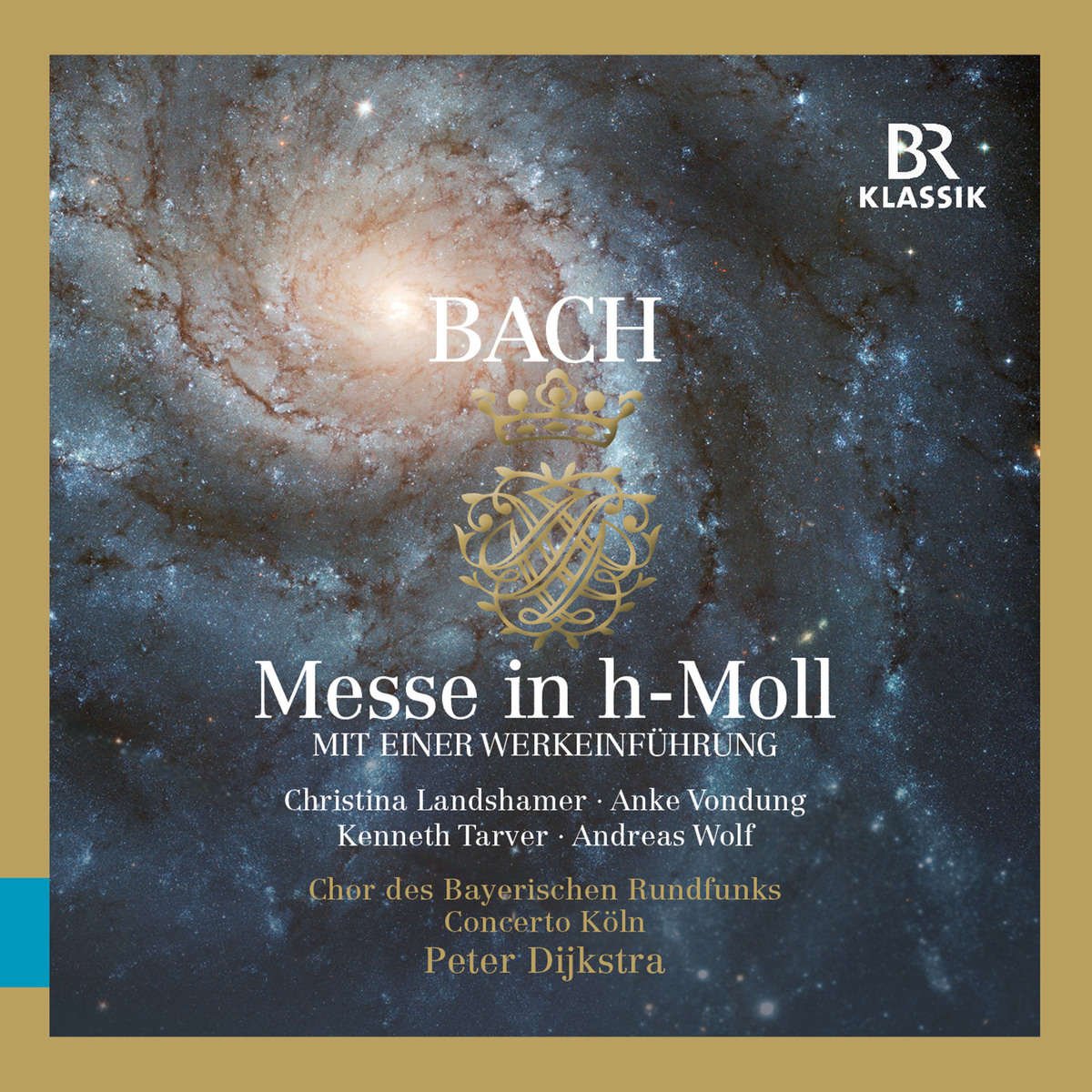 Bach: Mass in B Minor (With an Introduction to the Work) - Chor des Bayerischen Rundfunks; Dijkstra,